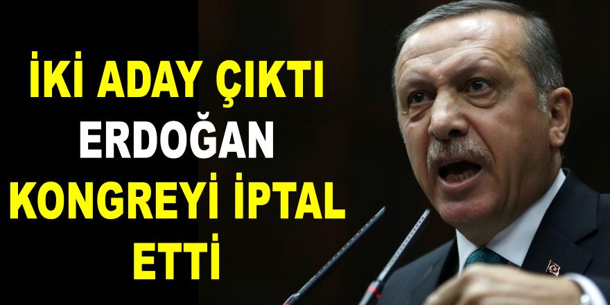 İki aday çıktı Erdoğan kongreyi iptal etti