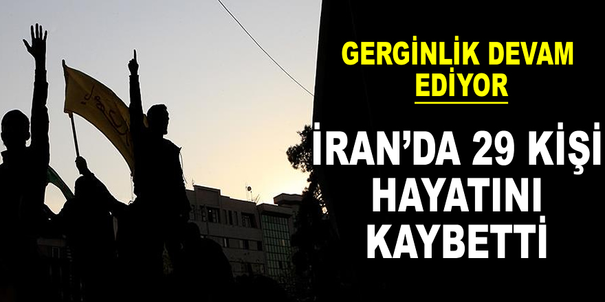 İran'daki protestolarda 29 kişi hayatını kaybetti