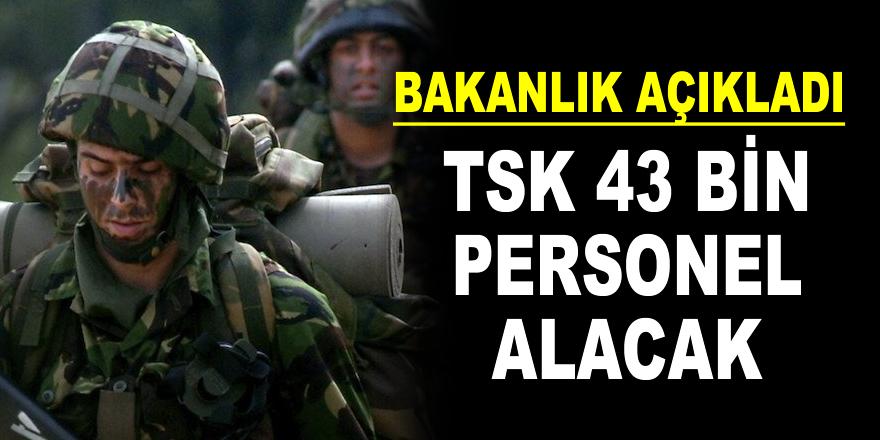 TSK'ya 2018'de 43 bin personel!